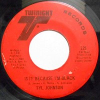 SYL JOHNSON / IS IT BECAUSE I'M BLACK / LET THEM HANG HIGH