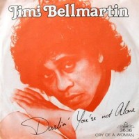 7 / JIMI BELLMARTIN / DARLIN' YOU'RE NOT ALONE / CRY OF A WOMAN