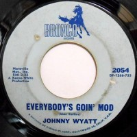 7 / JOHNNY WYATT / EVERYBODY'S GOIN' MOD / IT'S YOUR LOVE I NEED