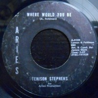 7 / TENNISON STEPHENS / WHERE WOULD YOU BE / CAN'T TAKE MY EYES OFF YOU