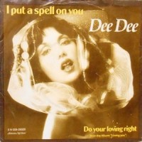 7 / DEE DEE / I PUT A SPELL ON YOU / DO YOUR LOVING RIGHT