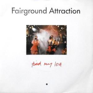 7 / FAIRGROUND ATTRACTION / FIND MY LOVE
