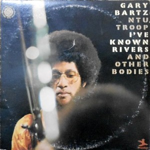 2LP / GARY BARTZ NTU TROOP / I'VE KNOWN RIVERS AND OTHER BODIES