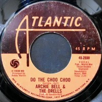 7 / ARCHIE BELL & THE DRELLS / DO THE CHOO CHOO / LOVE WILL RAIN ON YOU
