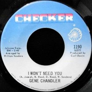 7 / GENE CHANDLER / I WON'T NEED YOU / NO PEACE, NO SATISFACTION