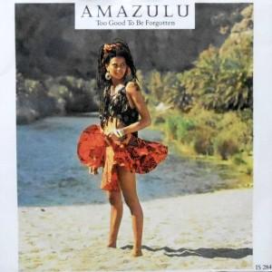 7 / AMAZULU / TOO GOOD TO BE FORGOTTEN / SEZ WHO