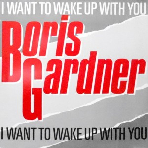 12 / BORIS GARDNER / I WANT TO WAKE UP WITH YOU / YOU'RE GOOD FOR ME
