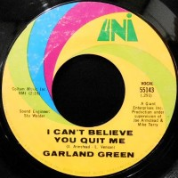 7 / GARLAND GREEN / I CAN'T BELIEVE YOU QUIT ME / JEALOUS KIND OF FELLA