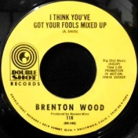 7 / BRENTON WOOD / I THINK YOU'VE GOT YOUR FOOLS MIXED UP / GIMME LITTLE SIGN
