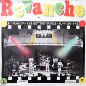 7 / REVANCHE / PLAY ON / I'VE GOT THE HANDLE