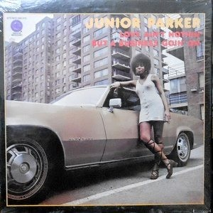 LP / JUNIOR PARKER / LOVE AIN'T NOTHIN' BUT A BUSINESS GOIN' ON