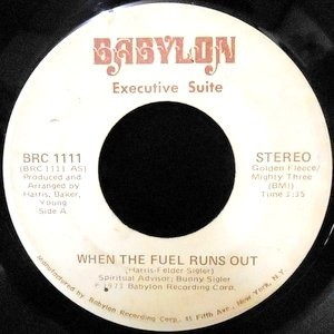 7 / EXECUTIVE SUITE / WHEN THE FUEL RUNS OUT / YOU GOT IT (PART II)