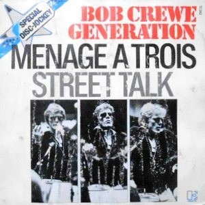 7 / BOB CREWE GENERATION / MENAGE A TROIS / STREET TALK