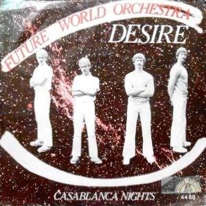 7 / FUTURE WORLD ORCHESTRA / DESIRE / CASABLANCA NIGHTS