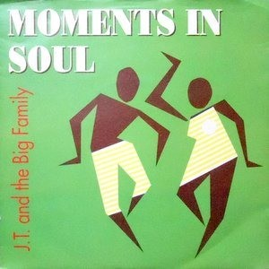 7 / J.T. AND THE BIG FAMILY / MOMENTS IN SOUL / EDEN