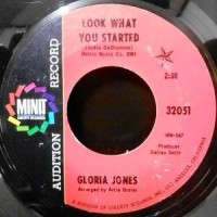 7 / GLORIA JONES / LOOK WHAT YOU STARTED / WHEN HE TOUCHES ME
