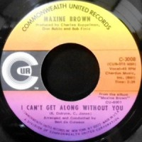 7 / MAXINE BROWN / I CAN'T GET ALONG WITHOUT YOU / REASON TO BELIEVE