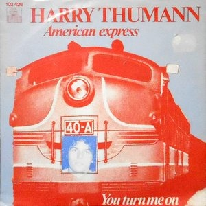 7 / HARRY THUMANN / AMERICAN EXPRESS / YOU TURN ME ON