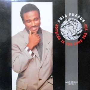 12 / PHIL FEARON / NOTHING IS TOO GOOD FOR YOU