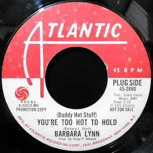 7 / BARBARA LYNN / YOU'RE TOO HOT TO HOLD