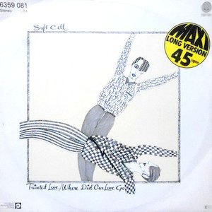 12 / SOFT CELL / TAINTED LOVE / WHERE DID OUR LOVE GO