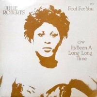 12 / JULIE ROBERTS / FOOL FOR YOU / IT'S BEEN A LONG LONG TIME