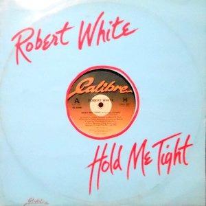 12 / ROBERT WHITE / HOLD ME TIGHT