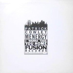 12 / PATRICK COWLEY / MENERGY / I WANNA TAKE YOU HOME