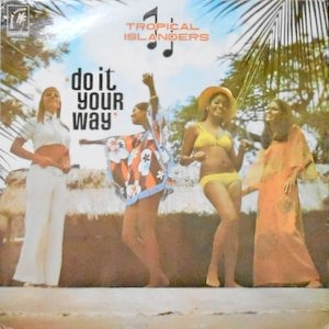 LP / TROPICAL ISLANDERS / DO IT YOUR WAY