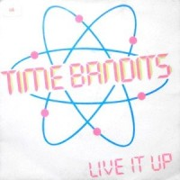 7 / TIME BANDITS / LIVE IT UP