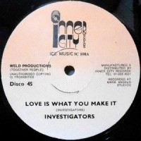 12 / INVESTIGATORS / LOVE IS WHAT YOU MAKE IT