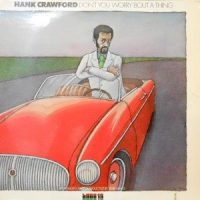 LP / HANK CRAWFORD / DON'T YOU WORRY 'BOUT A THING
