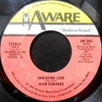 7 / JOHN EDWARDS / VANISHING LOVE / I'LL BE YOUT PUPPET