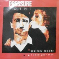 12 / PRESSURE POINT / MELLOW MOODS / I NEED YOUR LOVE