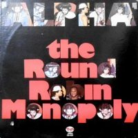 LP / THE ROUND ROBIN MONOPOLY / ALPHA