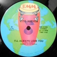 12 / TITO NIEVES / I'LL ALWAYS LOVE YOU / DEJAME VIVIR