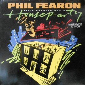 12 / PHIL FEARON / AIN'T NOTHING BUT A HOUSE PARTY