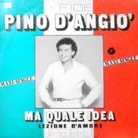 12 / PINO D'ANGIO' / MA QUALE IDEA / LEZIONE D'AMORE