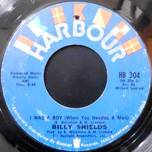 7 / BILLY SHIELDS / I WAS A BOY (WHEN YOU NEEDED A MAN) / MOMENTS FROM NOW TOMORROW