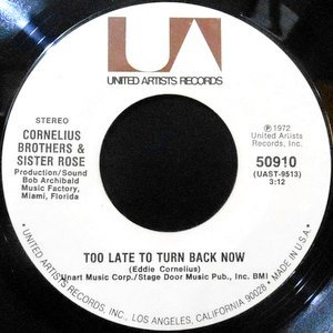 7 / CORNELIUS BROTHERS & SISTER ROSE / TOO LATE TO TURN BACK NOW / LIFT YOUR LOVE HIGHER