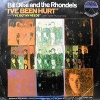 7 / BILL DEAL AND THE RHONDELS / I'VE BEEN HURT / I'VE GOT MY NEEDS