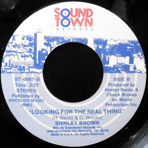 7 / SHIRLEY BROWN / LOOKING FOR THE REAL THING / I DON'T PLAY THAT