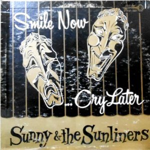 LP / SUNNY & THE SUNLINERS / SMILE NOW CRY LATER