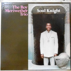 LP / THE ROY MERIWETHER TRIO / SOUL KNIGHT