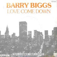 7 / BARRY BIGGS / LOVE COME DOWN / THIS IS GOOD LIFE