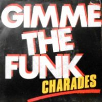 7 / CHARADES / GIMME THE FUNK