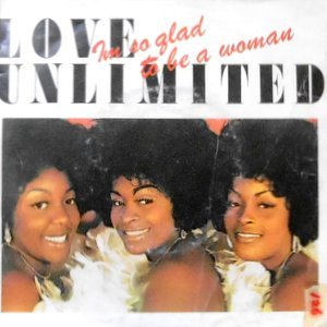 7 / LOVE UNLIMITED / I'M SO GLAD THAT I'M A WOMAN