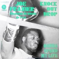 7 / JOE FRAZIER / KNOCK OUT DROP / GONNA SPEND MY LIFE