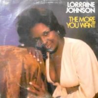 LP / LORRAINE JOHNSON / THE MORE YOU WANT
