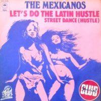 7 / THE MEXICANOS / LET'S DO THE LATIN HUSTLE